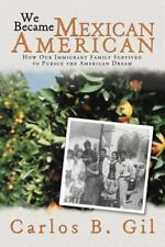 We Became Mexican American: How Our Immigrant Family Survived to Pursue the Amer