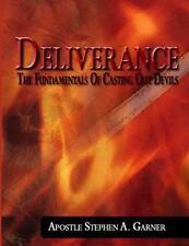 Deliverance : The Fundamentals of Casting Out Devils by Stephen Garner (2014,...