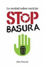 Stop Basura : La Verdad Sobre Reciclar by Alex Pascual (2016, Paperback)