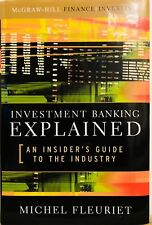 Investment Banking Explained: An Insider's Guide to the Industry Michel Fleuriet