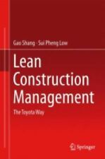 Lean Construction Management : The Toyota Way by Sui Pheng Low and Shang Gao...