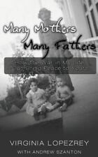 Many Mothers Many Fathers : How the War in My Life Can Bring Peace to Yours...