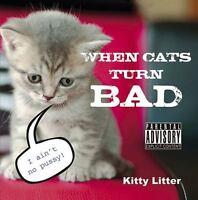 When Cats Turn Bad Litter, Kitty Good