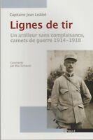 capitaine jean leddet : lignes de tir, un artilleur sans complaisance (1914-18)