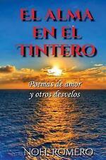 El Alma en el Tintero : Poemas de Amor y Otros Desvelos by Noel Romero (2016,...