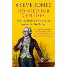 No Need for Geniuses: Revolutionary Science in the Age of the Guillotine by...