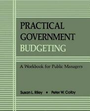 Practical Govt Budgeting: A Workbook for Public Managers: By Susan L Riley, P...