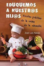Eduquemos a nuestros hijos: Recetas practicas de la cocina de la educacion (Span