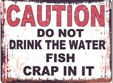 DO NOT DRINK THE WATER FISH CRAP IN IT METAL SIGN RETRO VINTAGE STYLE SMALL