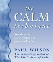 (Very Good)-The Calm Technique: The Easy Way to Beat Stress Instantly Through Si