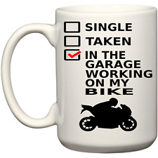 Single Taken In The Garage Working On My Bike Funny Coffee Mug Bike Accessories