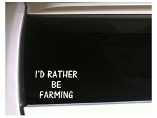 "I'd Rather Be Farming vinyl car decal 6"" K17 Farm Agriculture Cows Horse Animal"