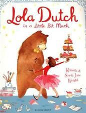 Lola Dutch Is a Little Bit Much by Kenneth Wright (author), Sarah Jane Wright...