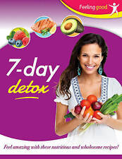 7 Day Detox - Feel Amazing With These Nutritious And Wholesome Recipes!