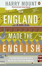 How England Made the English: From Why We Drive on the Left to Why We Don't Talk