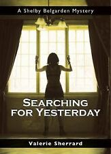 Searching for Yesterday: A Shelby Belgarden Mystery (Shelby Belgarden -ExLibrary