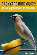 Backyard Bird Guide: Attracting Wild Birds to Your Yard by Brian Grant (2016,...