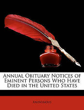 Annual Obituary Notices of Eminent Persons Who Have Died in the United States