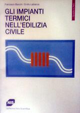 BIANCHI LABIANCA GLI IMPIANTI TERMICI NELL'EDILIZIA CIVILE LA NUOVA ITALIA 1987