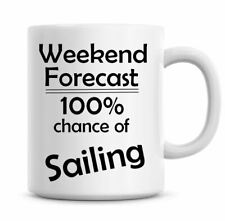 Weekend Forecast Chance Of Sailing Funny Coffee Mug Sailing Gift Ideas 1405