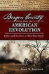 Bergen County Voices from the American Revolution : Soldiers and Residents in...