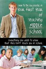 How to Be Successful in Your First Year of Teaching Middle School: Everything Yo
