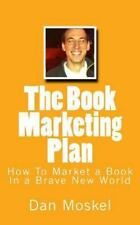 The Book Marketing Plan : How to Market a Book in a Brave New World by Dan...