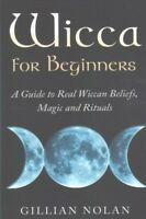 Wicca for Beginners : A Guide to Real Wiccan Beliefs,magic and Rituals, Paper...