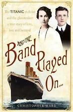 And the Band Played on - The Titanic - New Book - Christopher Ward