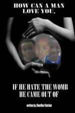 How Can a Man Love You If He Hate the Womb He Came Out Of? by sherlike...