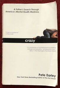 Crazy by Pete Earley Father's Search Through America's Mental Health Madness PB