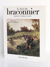 Le livre du braconnier M. et P. AUCANTE Préf. BROCHIER. Albin Michel 1989. ENVOI