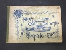 What One Can Do With A Chafing Dish By H.L.S 1890 2nd Edition
