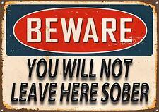 Beware Metal Sign You Will Not Leave Here Sober Home Wall Door Bar Plaque 393