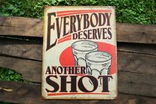 Everybody Deserves Another Shot Tin Metal Sign - Whiskey - Liqour Drink - Funny