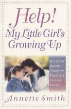 Help! My Little Girl's Growing Up: Guiding Your Daughter Through Her Physical an