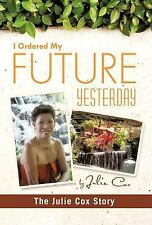 I Ordered My Future Yesterday: The Julie Cox Story (Hardback or Cased Book)