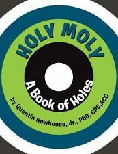 Holy Moly : A Book of Holes by Cpc, Jr. Newhouse (2016, Paperback)