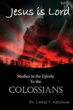 Jesus Is Lord, Studies in the Book of Colossians by Lance Ketchum (2013,...