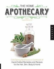 The Home Apothecary: Cold Spring Apothecary's Cookbook of Hand-Crafted Remedi...
