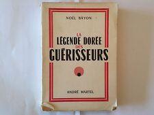 LA LEGENDE DOREE DES GUERISSEURS 1953 NOEL BAYON