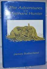 THE ADVENTURES OF AN ELEPHANT HUNTER Big Game Hunting James Sutherland hc/dj