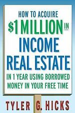 How to Acquire $1-million in Income Real Estate in One Year Using Borrowed Mo...