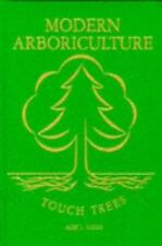 Modern Arboriculture: A Systems Approach to the Care of Trees and Their Associat