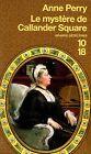 Le mystère de Callander Square // Anne PERRY // Grands détectives / 10-18 / 1.Ed