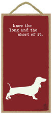 Know The Long And Short Of It  (Dachshund) 10 x 5 Wood DOG IS GOOD Sign Plaque