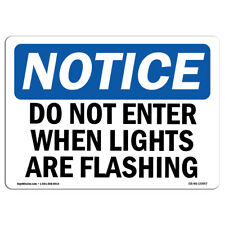 OSHA Notice - NOTICE Do Not Enter When Lights Are Flashing Sign | Heavy Duty