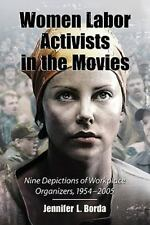 Women Labor Activists in the Movies : Nine Depictions of Workplace Organizers, 1