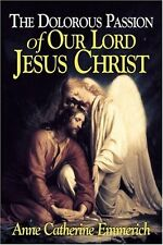 The Dolorous Passion of Our Lord Jesus Christ: From the Visions of Anne Catherin
