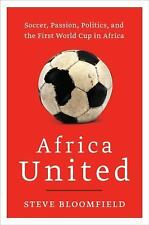 Africa United: Soccer, Passion, Politics, and the First World Cup in Africa: ...